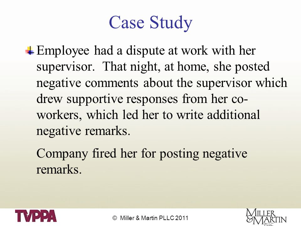 © Miller & Martin PLLC 2011 Case Study Employee had a dispute at work with her supervisor.