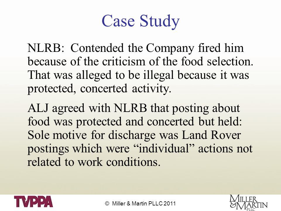 © Miller & Martin PLLC 2011 Case Study NLRB: Contended the Company fired him because of the criticism of the food selection.