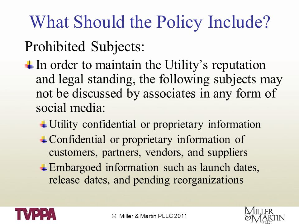 © Miller & Martin PLLC 2011 What Should the Policy Include.