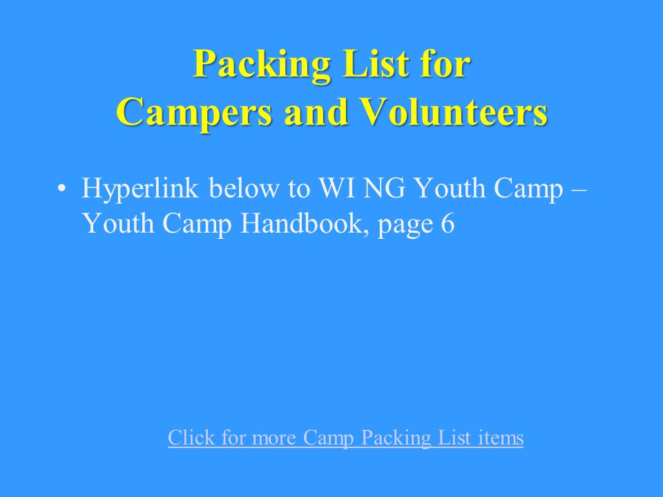 Packing List for Campers and Volunteers Hyperlink below to WI NG Youth Camp – Youth Camp Handbook, page 6 Click for more Camp Packing List items