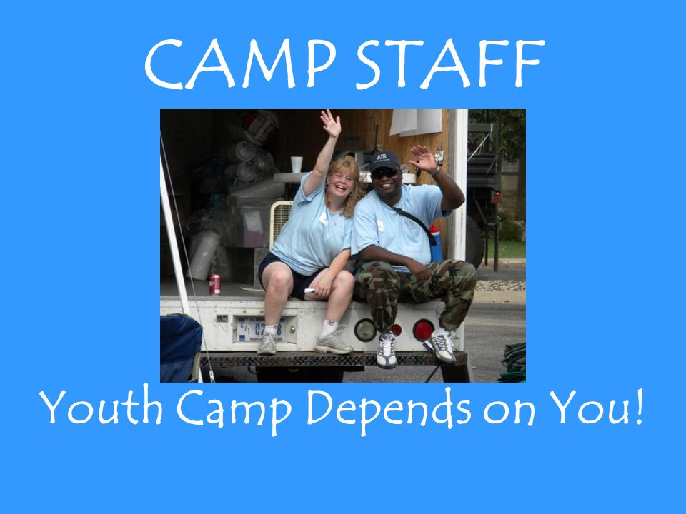 CAMP STAFF Youth Camp Depends on You!