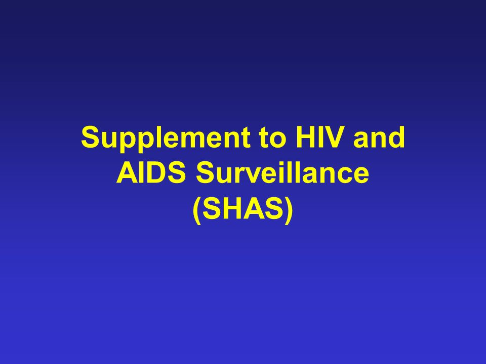 Supplement to HIV and AIDS Surveillance (SHAS)