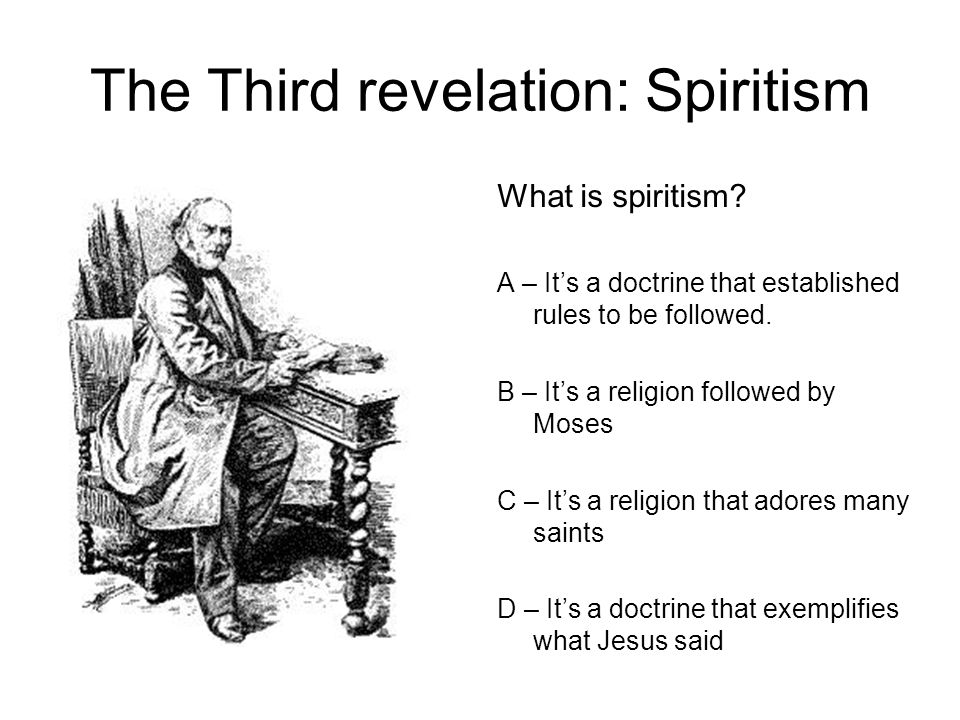 The Third revelation: Spiritism What is spiritism.