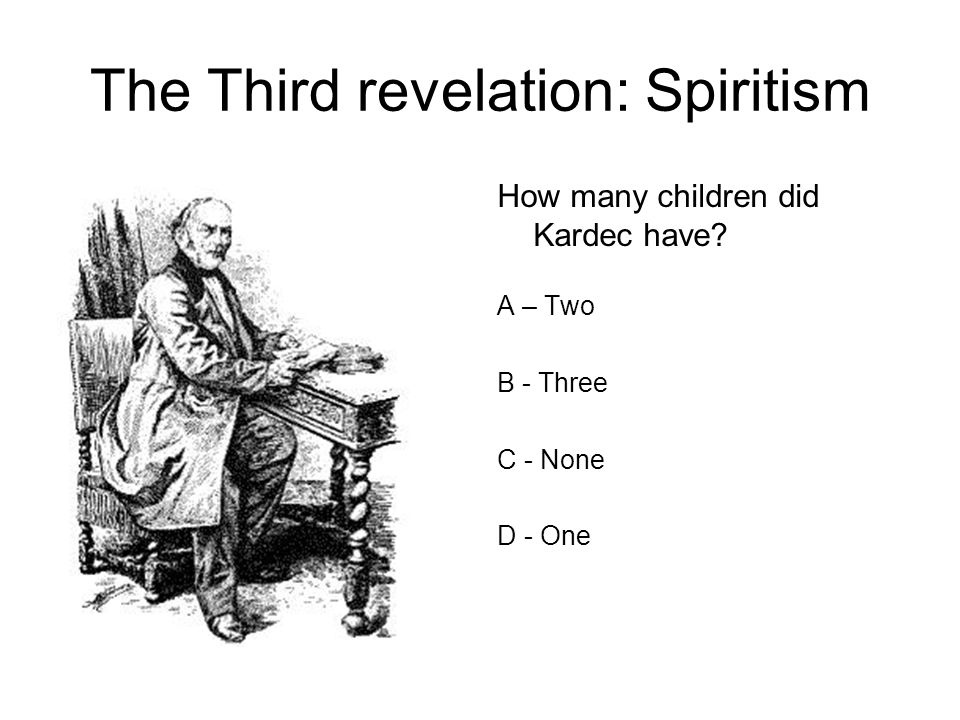 The Third revelation: Spiritism How many children did Kardec have.