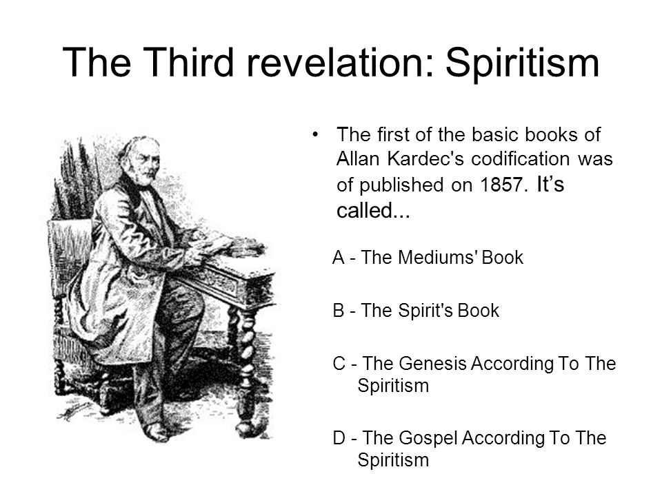 The Third revelation: Spiritism The first of the basic books of Allan Kardec s codification was of published on 1857.