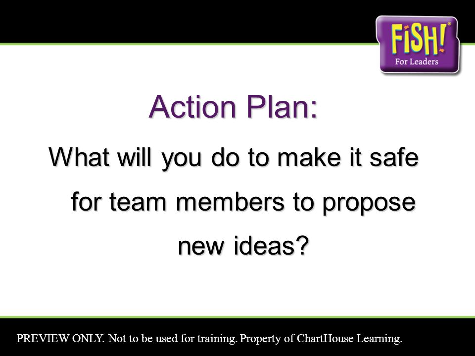 Action Plan: What will you do to make it safe for team members to propose new ideas.