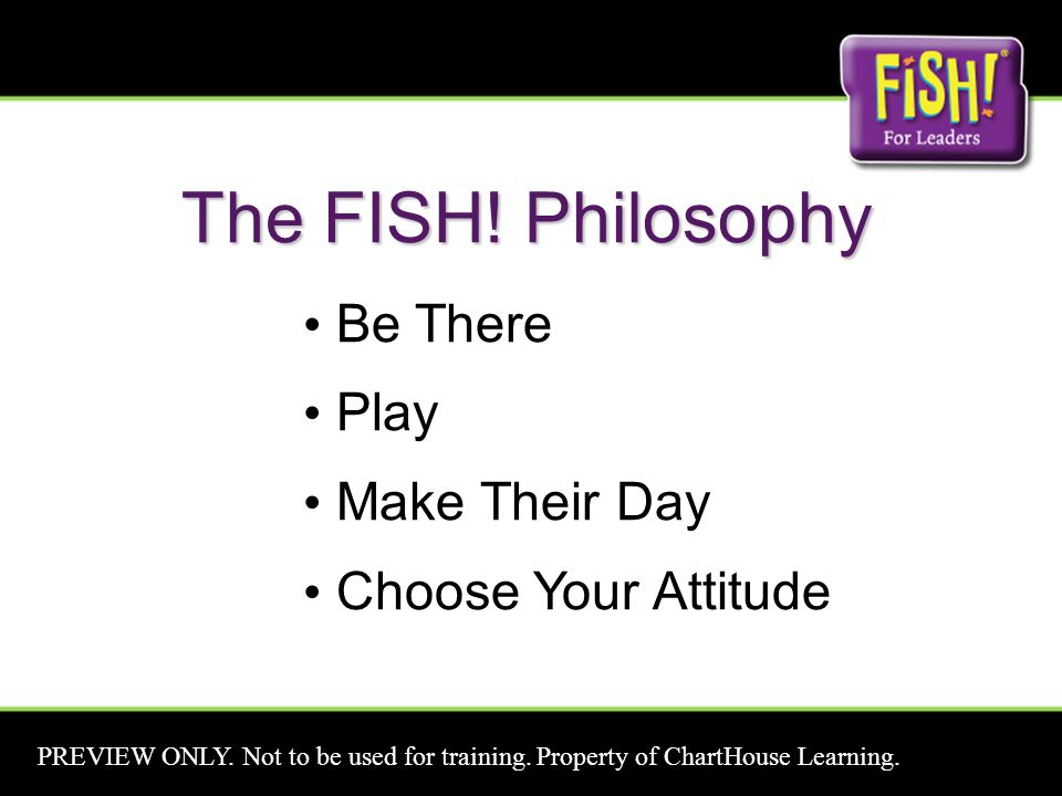 The FISH. Philosophy Be There Play Make Their Day Choose Your Attitude PREVIEW ONLY.