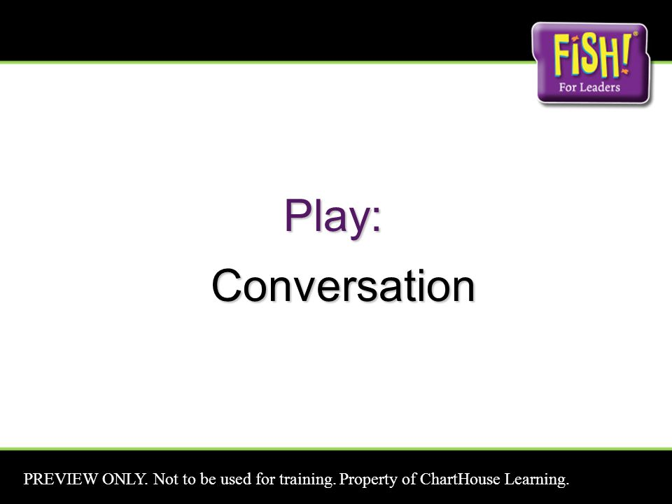 Play: Conversation Conversation PREVIEW ONLY. Not to be used for training.