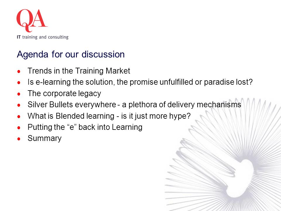 Agenda for our discussion  Trends in the Training Market  Is e-learning the solution, the promise unfulfilled or paradise lost.
