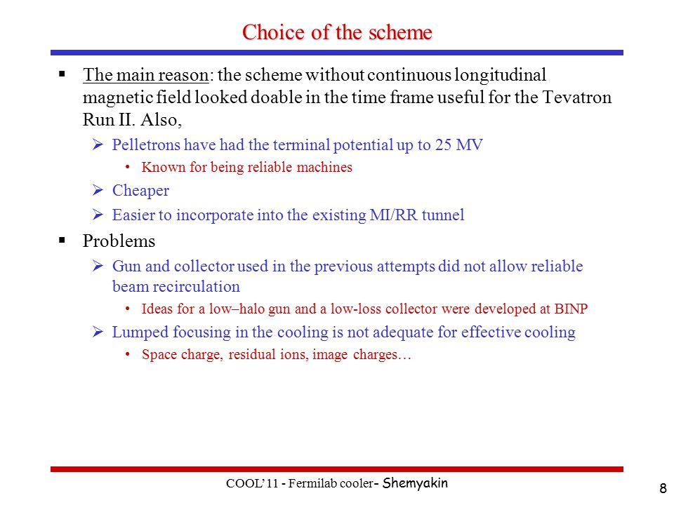 Choice of the scheme  The main reason: the scheme without continuous longitudinal magnetic field looked doable in the time frame useful for the Tevatron Run II.