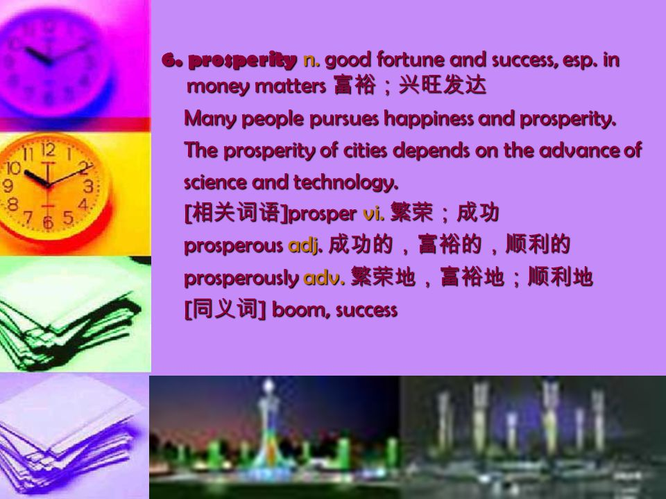6. prosperity n. good fortune and success, esp.