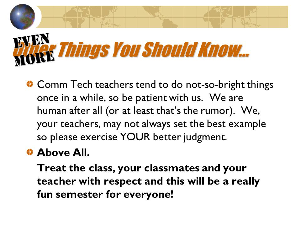 Other Things You Should Know… Other teachers will likely drop by from time to time, so be careful.