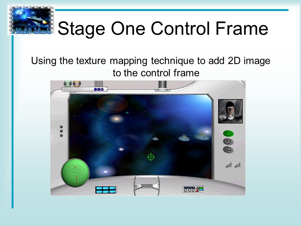 Stage One Control Frame Using the texture mapping technique to add 2D image to the control frame