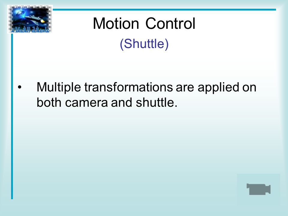 Motion Control (Shuttle) Multiple transformations are applied on both camera and shuttle.