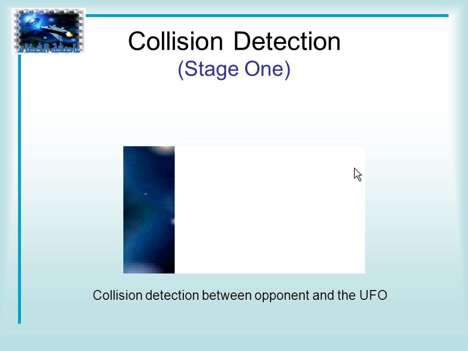 Collision detection between opponent and the UFO Collision Detection (Stage One)