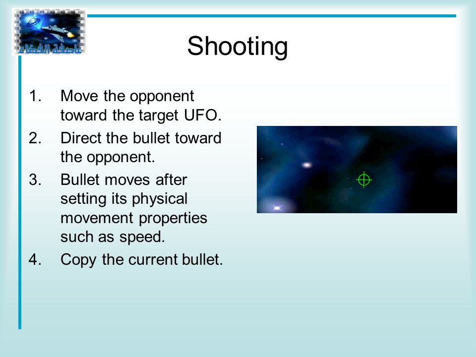 Shooting 1.Move the opponent toward the target UFO.