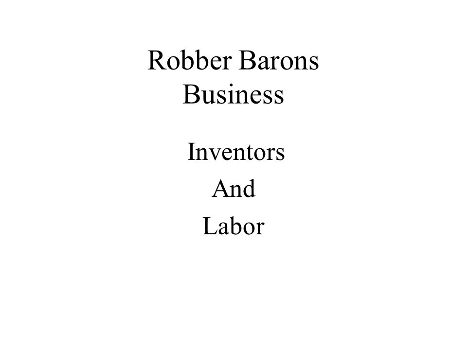 Robber Barons Business Inventors And Labor