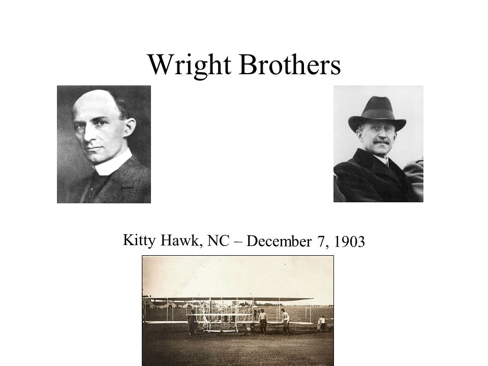 Wright Brothers Kitty Hawk, NC – December 7, 1903