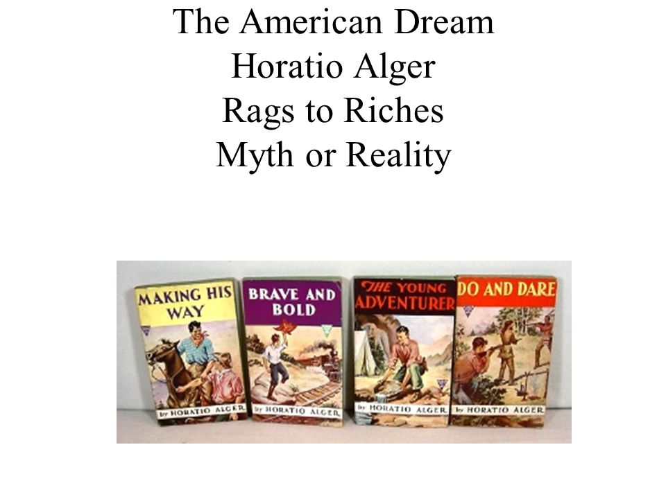 The American Dream Horatio Alger Rags to Riches Myth or Reality