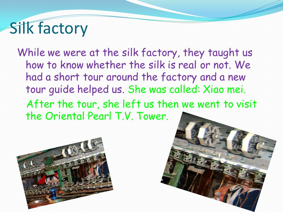 Silk factory While we were at the silk factory, they taught us how to know whether the silk is real or not.