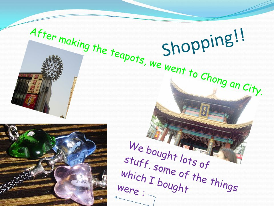 Shopping!. After making the teapots, we went to Chong an City.