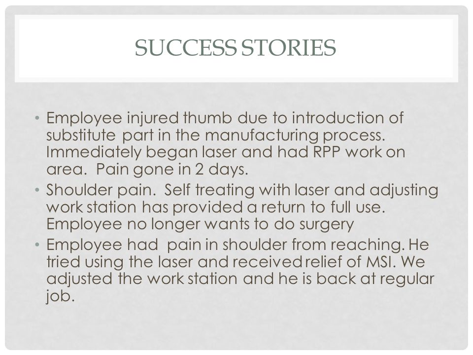 SUCCESS STORIES Employee injured thumb due to introduction of substitute part in the manufacturing process.