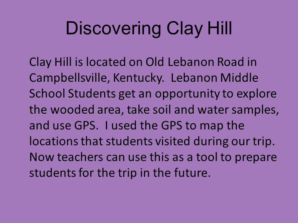Discovering Clay Hill Clay Hill is located on Old Lebanon Road in Campbellsville, Kentucky.