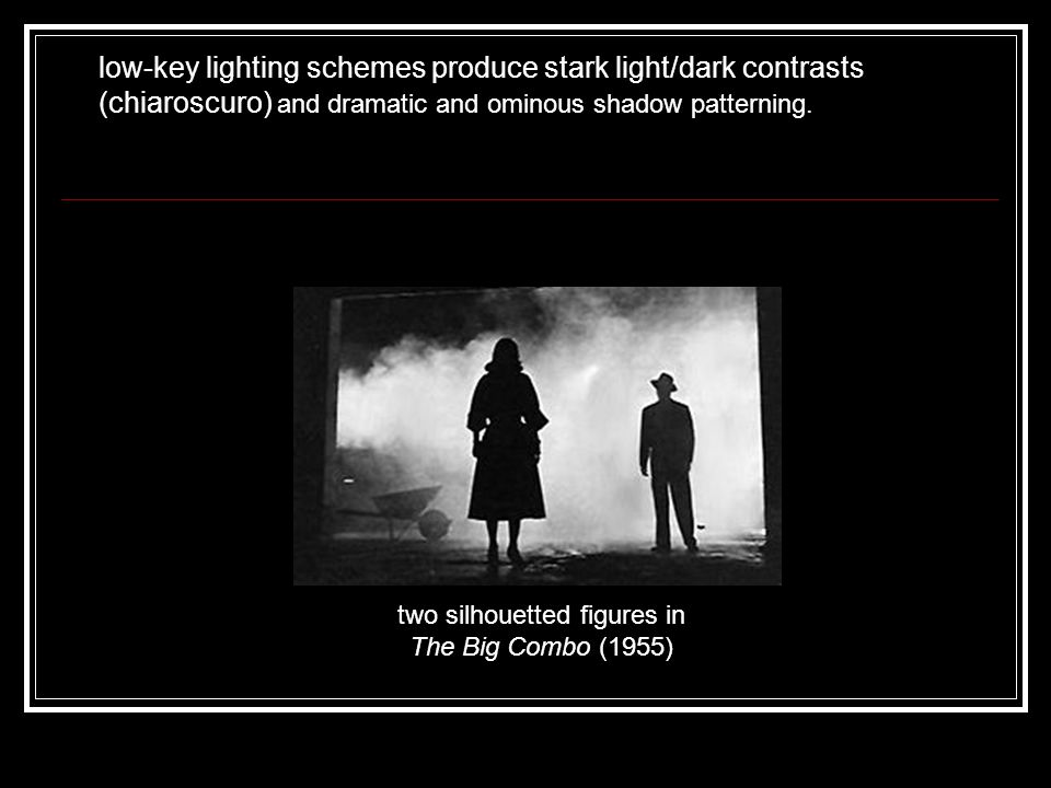 two silhouetted figures in The Big Combo (1955) low-key lighting schemes produce stark light/dark contrasts (chiaroscuro) and dramatic and ominous shadow patterning.