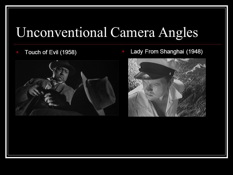 Unconventional Camera Angles  Touch of Evil (1958)  Lady From Shanghai (1948)