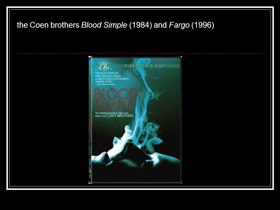 the Coen brothers Blood Simple (1984) and Fargo (1996)