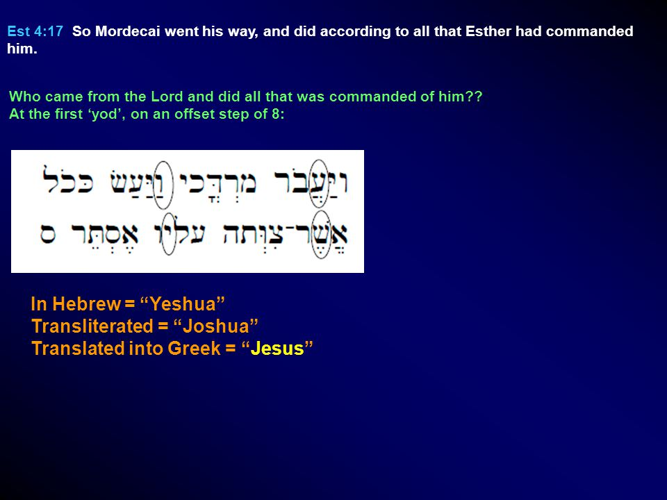 Est 4:17 So Mordecai went his way, and did according to all that Esther had commanded him.
