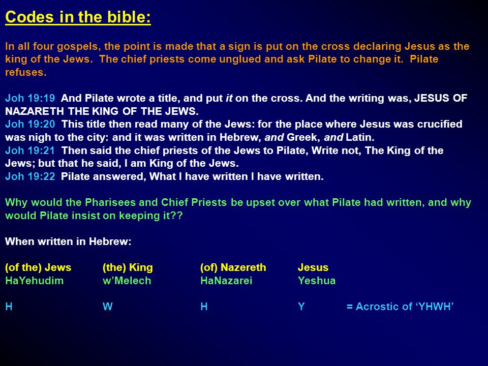 Codes in the bible: In all four gospels, the point is made that a sign is put on the cross declaring Jesus as the king of the Jews.