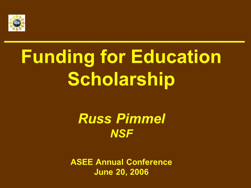 Funding for Education Scholarship Russ Pimmel NSF ASEE Annual Conference June 20, 2006
