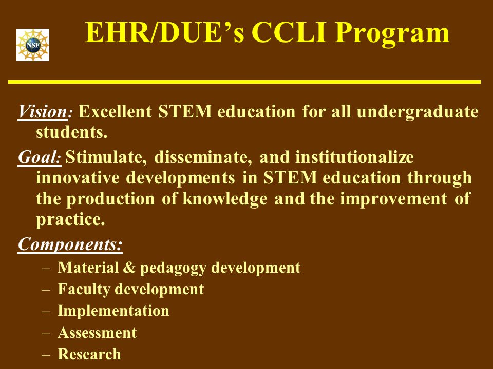 EHR/DUE's CCLI Program Vision : Excellent STEM education for all undergraduate students.