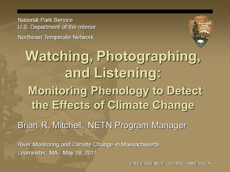 E X P E R I E N C E Y O U R A M E R I C A Watching, Photographing, and Listening: Monitoring Phenology to Detect the Effects of Climate Change Brian R.