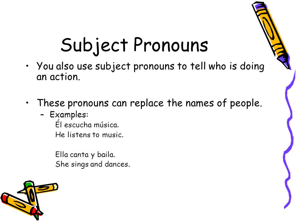 Subject Pronouns You also use subject pronouns to tell who is doing an action.
