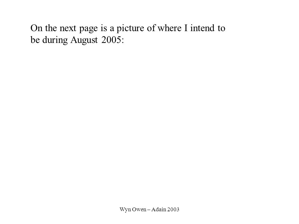 Wyn Owen – Adain 2003 On the next page is a picture of where I intend to be during August 2005:
