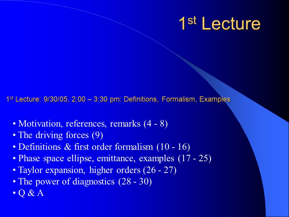 The Lecture Series 1 st Lecture: 9/30/05, 2:00 pm: Definitions, Formalism, Examples 2 nd Lecture: 10/7/05, 2:00 pm: Ion-optical elements, properties & design 3 rd Lecture: 10/14/05, 2:00 pm: Real World Ion-optical Systems 4 th Lecture: 12/2/05, 2:00 pm: Separator Systems 5 th Lecture: 12/9/05, 2:00 pm: Demonstration of Codes (TRANSPORT, COSY, MagNet)