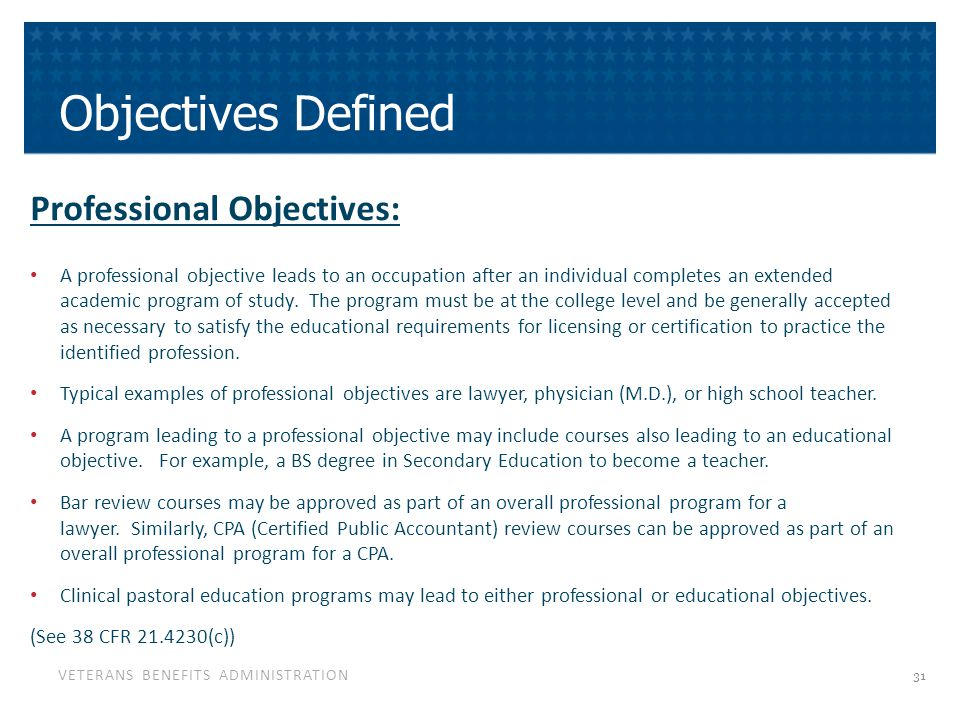 VETERANS BENEFITS ADMINISTRATION Objectives Defined Professional Objectives: A professional objective leads to an occupation after an individual completes an extended academic program of study.