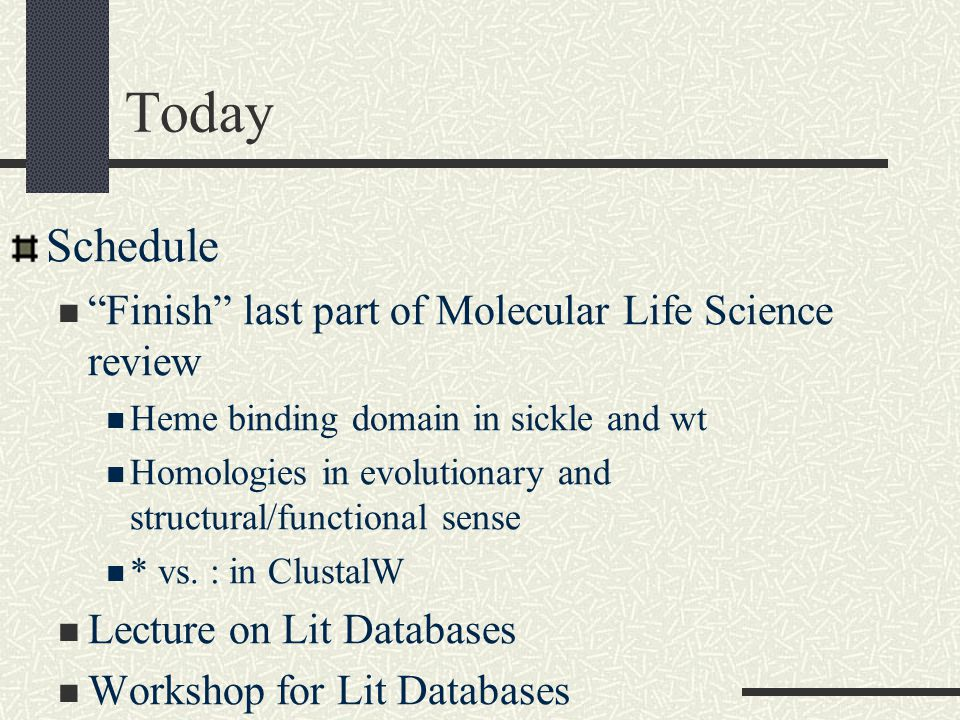 Today Schedule Finish last part of Molecular Life Science review Heme binding domain in sickle and wt Homologies in evolutionary and structural/functional sense * vs.
