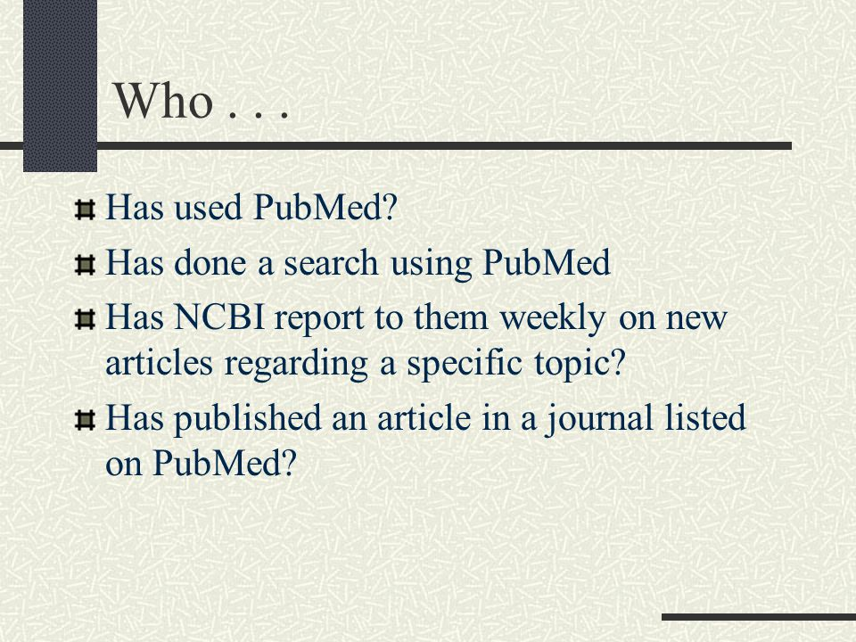 Who... Has used PubMed.