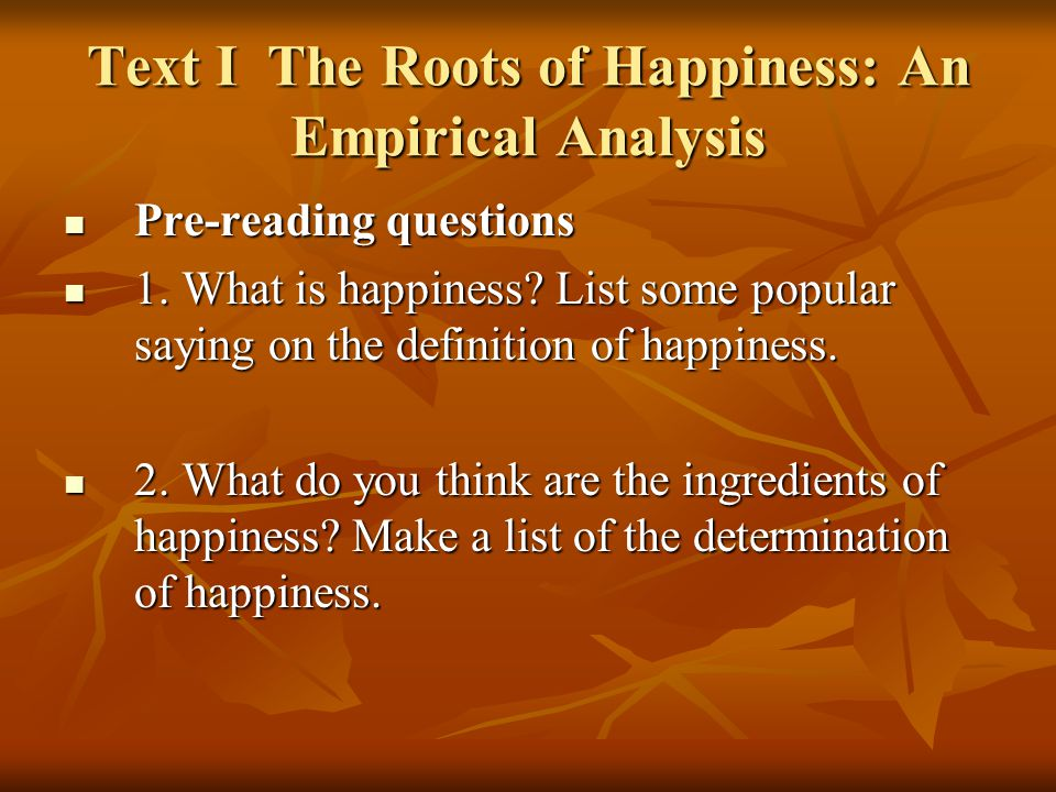 Text I The Roots of Happiness: An Empirical Analysis Pre-reading questions Pre-reading questions 1.