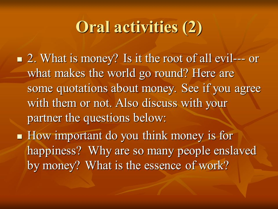 Oral activities (2) 2. What is money.