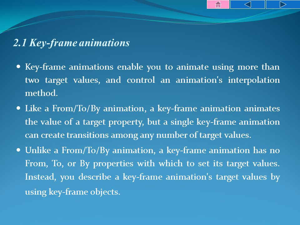2.1 Key-frame animations Key-frame animations enable you to animate using more than two target values, and control an animation s interpolation method.