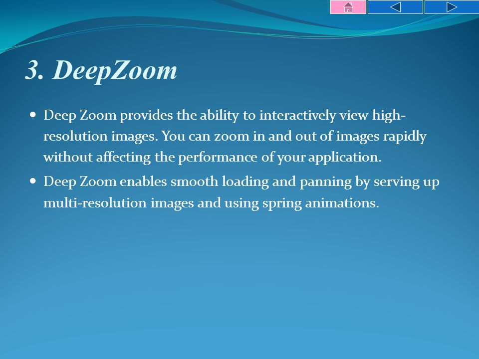 3. DeepZoom Deep Zoom provides the ability to interactively view high- resolution images.