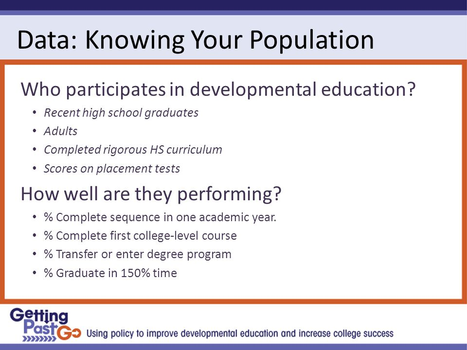 Data: Knowing Your Population Who participates in developmental education.
