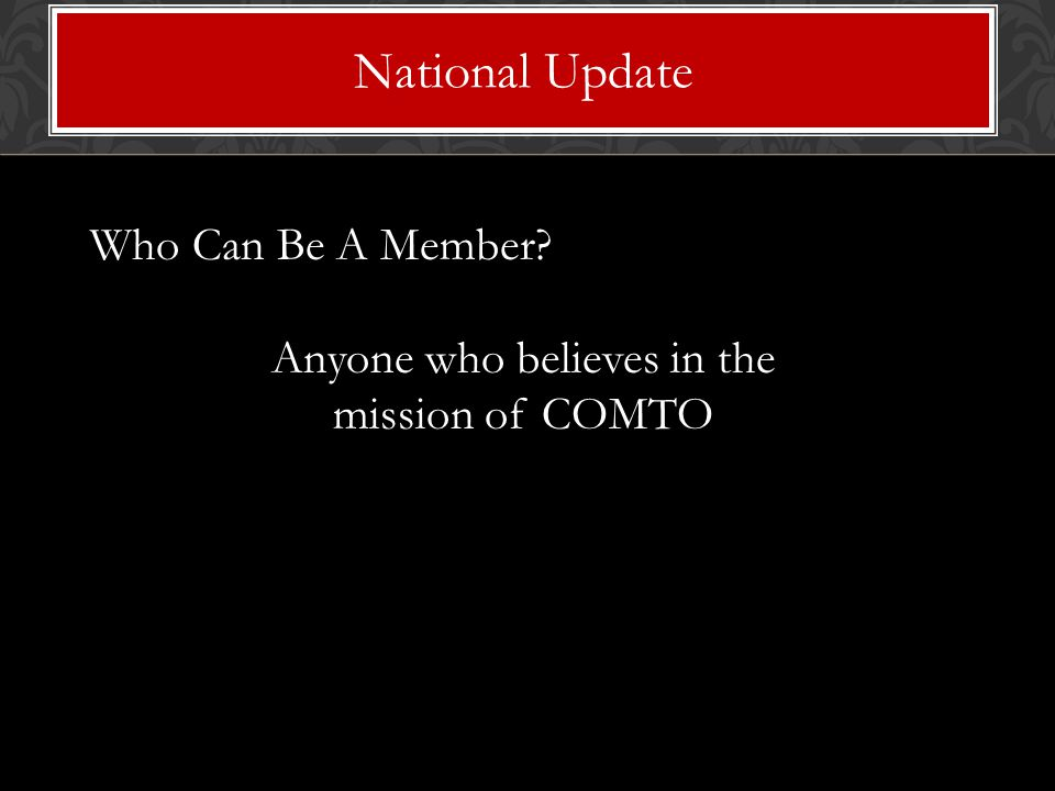 Who Can Be A Member Anyone who believes in the mission of COMTO National Update