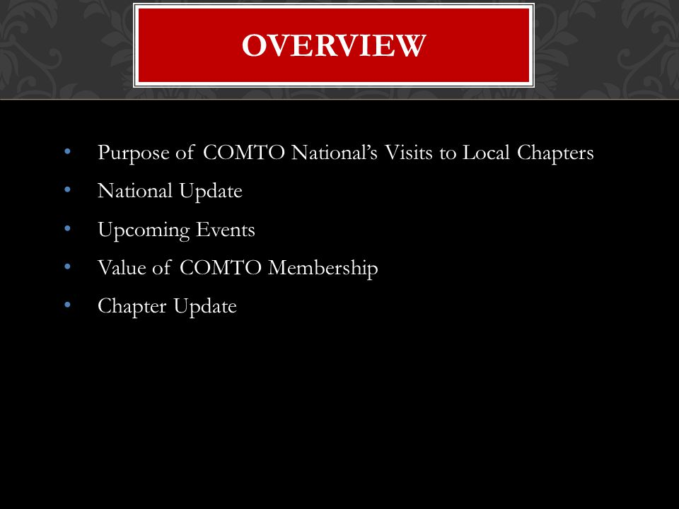 Purpose of COMTO National's Visits to Local Chapters National Update Upcoming Events Value of COMTO Membership Chapter Update OVERVIEW