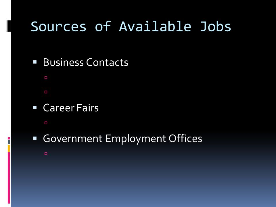Sources of Available Jobs  Business Contacts   Career Fairs   Government Employment Offices 