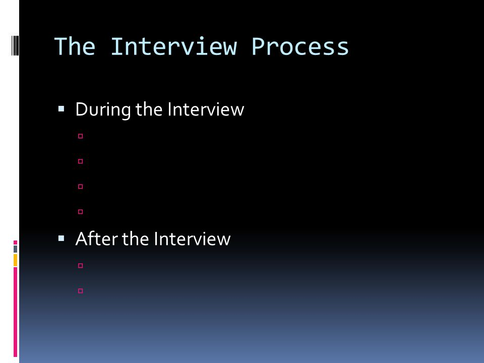The Interview Process  During the Interview   After the Interview 
